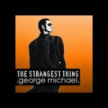 The Strangest Thing - George Michael