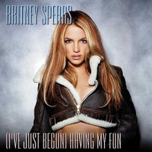 I've Just Begun (Having My Fun) - Britney Spears