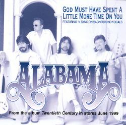 God Must Have Spent a Little More Time on You - Alabama