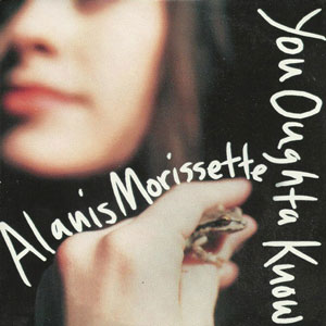 You Oughta Know - Alanis Morissette
