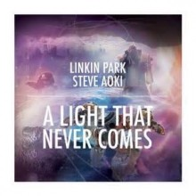 A Light That Never Comes - Linkin Park and Steve Aoki