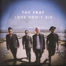 Love Don't Die - The Fray