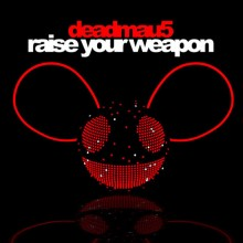 Raise Your Weapon - Deadmau5