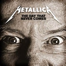 The Day That Never Comes - Metallica