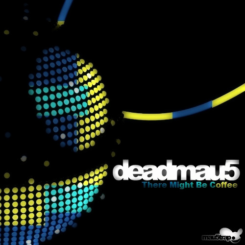 There Might Be Coffee - Deadmau5