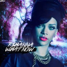 What Now - Rihanna