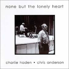 None but the Lonely Heart - Charlie Haden and Chris Anderson