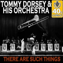 There Are Such Things - Tommy Dorsey
