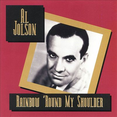 There's a Rainbow 'Round My Shoulder - Al Jolson