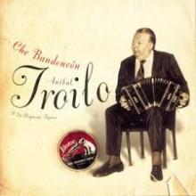 Che Bandoneon - Aníbal Troilo