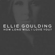 How Long Will I Love You - Ellie Goulding