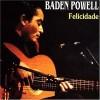 A Felicidade - Baden Powell