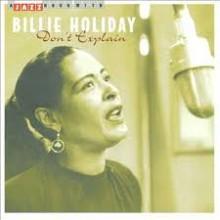 Don't Explain -  Billie Holiday