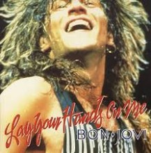 Lay Your Hands On Me- Bon Jovi