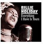 Everything I Have Is Yours - Billie Holiday