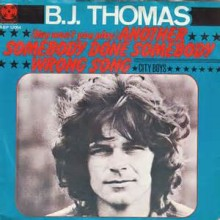 Another Somebody Done Somebody Wrong Song - B.J. Thomas