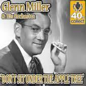 Don't Sit Under The Apple Tree - Glenn Miller
