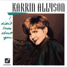 I Didn't Know About You - Karrin Allyson