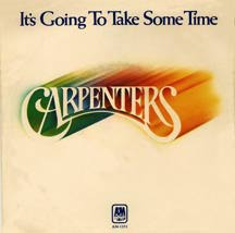 It's Going To Take Some Time - The Carpenters