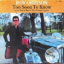 Too Soon To Know - Roy Orbison