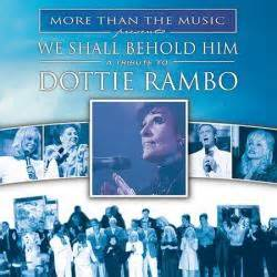 We Shall Behold Him - Dottie Rambo