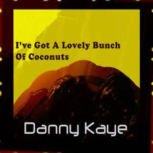 I've Got A Lovely Bunch Of Coconuts - Danny Kaye
