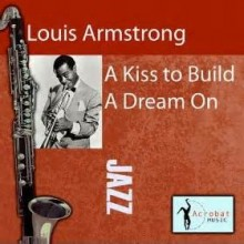 A Kiss To Build A Dream On - Louis Armstrong