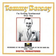 I'm Getting Sentimental Over You - Tommy Dorsey