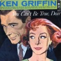 You Can't Be True Dear - Ken Griffin
