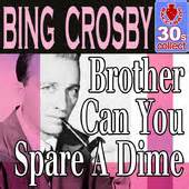 Brother, Can You Spare A Dime - Bing Crosby