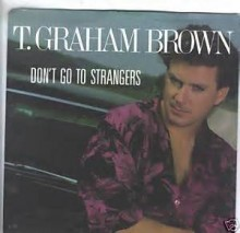 Don't Go To Strangers - T. Graham Brown