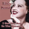 I Got The Sun In The Mornin' - Ethel Merman