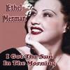 I Got The Sun In The Mornin' - Ethel Merman