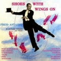 Shoes With Wings On - Fred Astaire