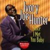 Since I Met You Baby - Ivory Joe Hunter