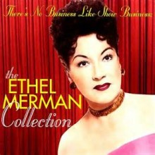 There's No Business Like Show Business - Ethel Merman